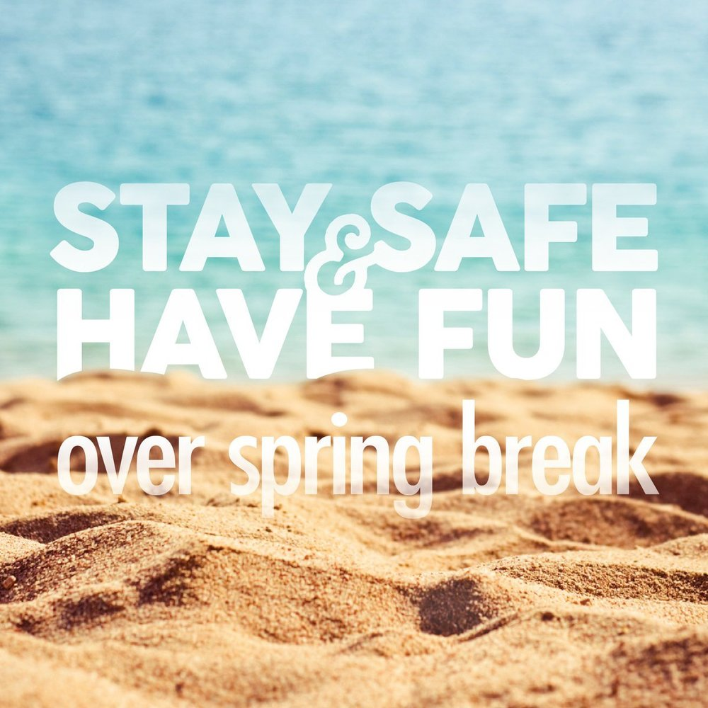Stay Safe & Have Fun Over Spring Break
