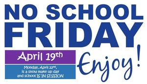 Reminder:  No School Friday April 19th